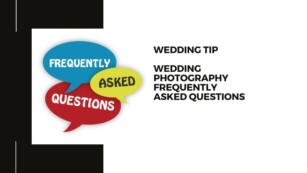 Wedding Photography Frequently Asked Questions